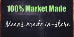 100% Market Made mean made in-store...